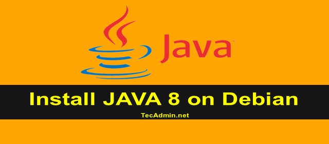 How To Install Java 8 on Debian 10/9/8 via PPA - TecAdmin