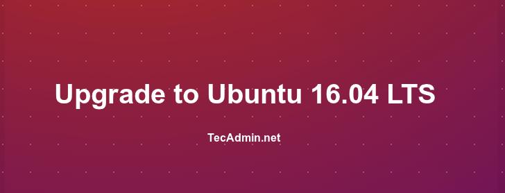 How to Upgrade Ubuntu 15.10 to Ubuntu 16.04 LTS