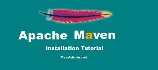 How to Install Apache Maven on CentOS/RHEL 7/6, Fedora 30/29