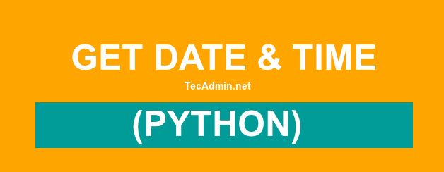 How To Get Current Date Amp Time In Python Tecadmin