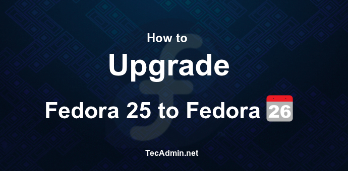 Upgrade Fedora 25 to Fedora 26