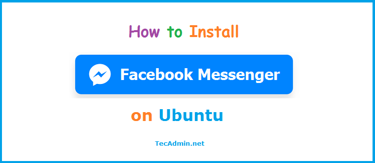 How To Install Facebook Messenger Client On Ubuntu 18 04 & 16 04 LTS