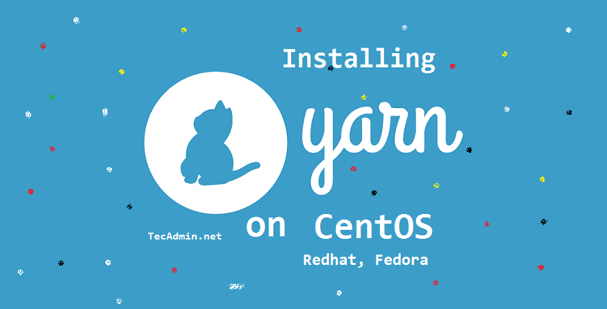 How to Install Yarn on CentOS & Fedora ( 3 Methods ) - TecAdmin