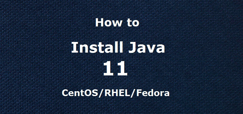 How To Install Java 11 on CentOS 7/6 & Fedora 30-25 - TecAdmin