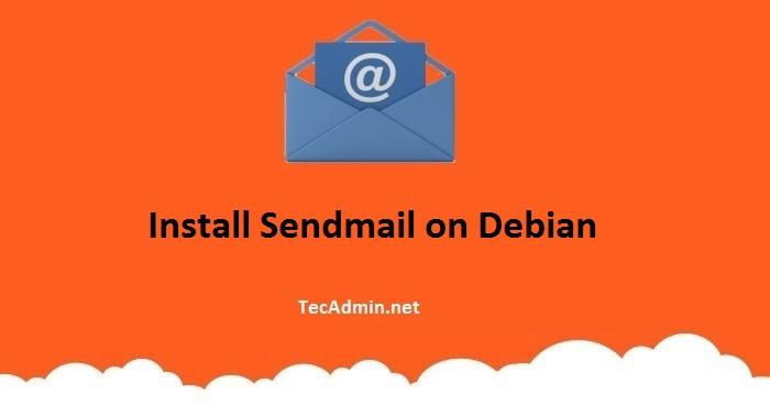 How to Install Sendmail on Debian 9 (Stretch) – TecAdmin