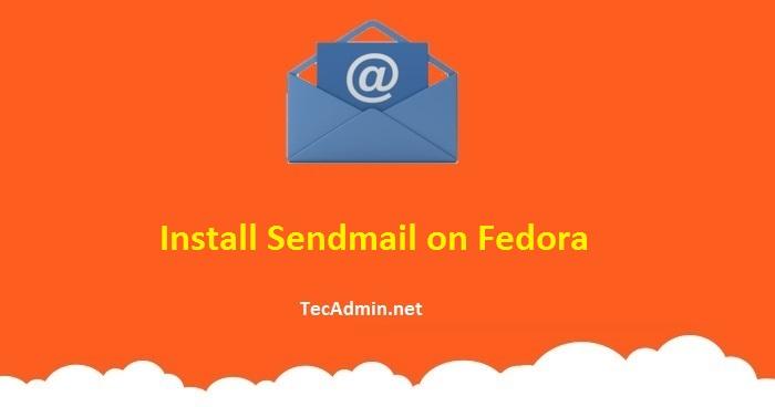 How to Install Sendmail on Fedora 30/29/28 – TecAdmin