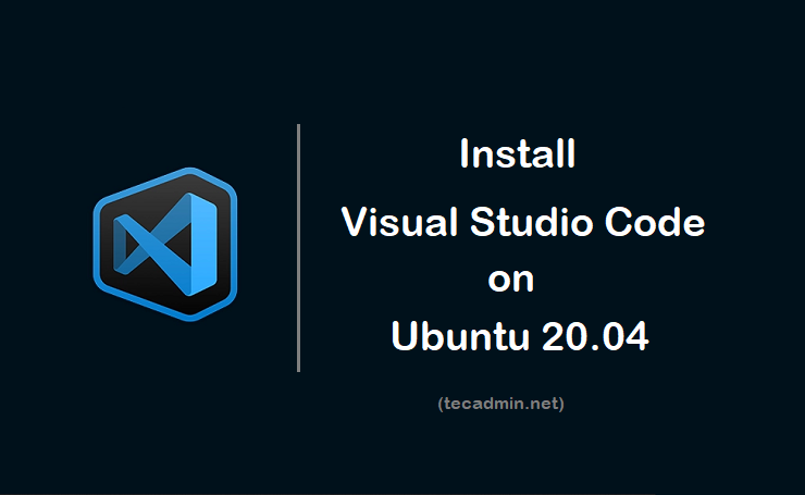 How To Install Visual Studio Code On Ubuntu 20 04