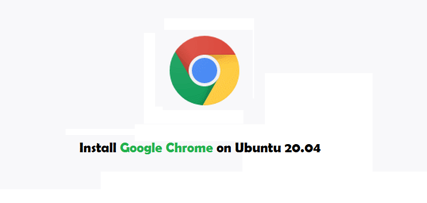 How to Install Google Chrome on Ubuntu 20.04